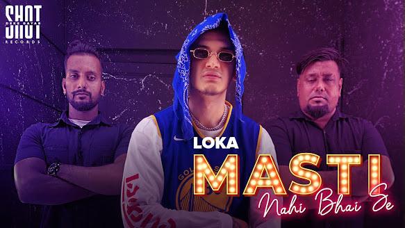 LOKA - MASTI NAHI BHAI SE SONG LYRICS | (PROD. BY AAKASH & XTACY) | Shot Deke Gayab Records Lyrics Planet