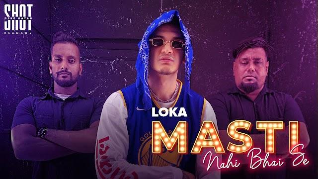 LOKA - MASTI NAHI BHAI SE SONG LYRICS | (PROD. BY AAKASH & XTACY) | Shot Deke Gayab Records