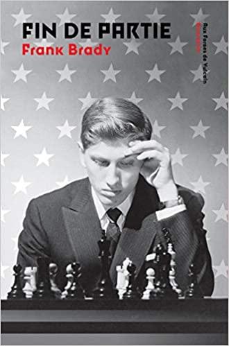 Echecs & Livre : Bobby Fischer, Fin de partie par Frank Brady