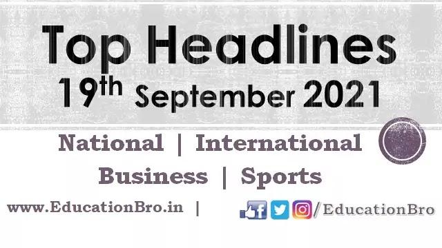 top-headlines-19th-september-2021-educationbro