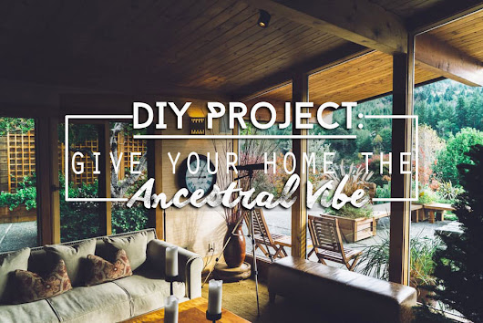DIY Project: Give Your Home the Ancestral Vibe