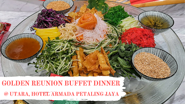 GOLDEN REUNION BUFFET DINNER @ UTARA, HOTEL ARMADA PETALING JAYA