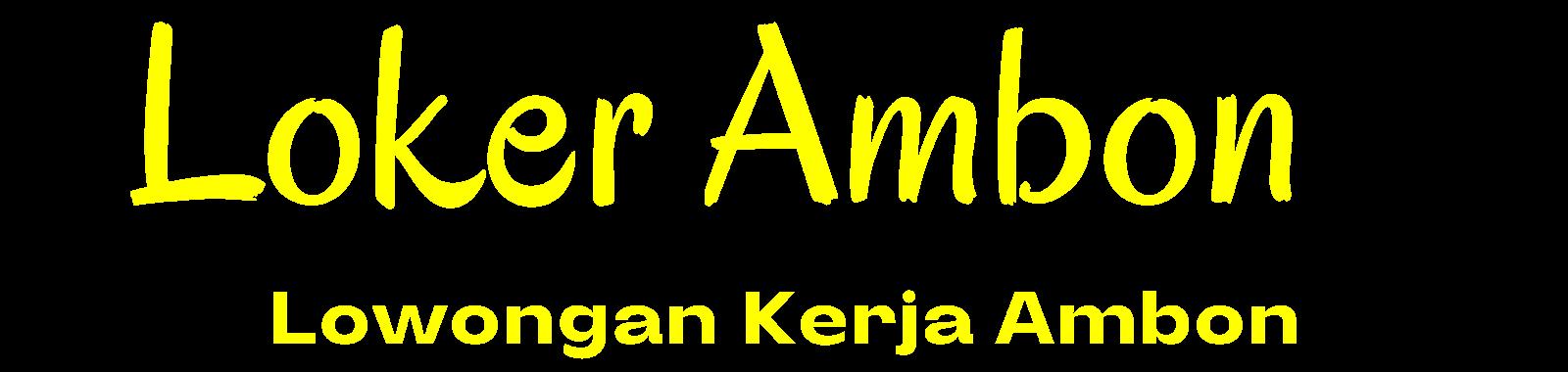 Loker Ambon - Lowongan Kerja Ambon 2021