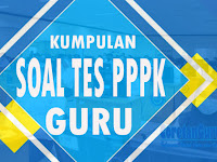 Kumpulan Soal Tes PPPK (P3K) Guru dan Penjelasannya