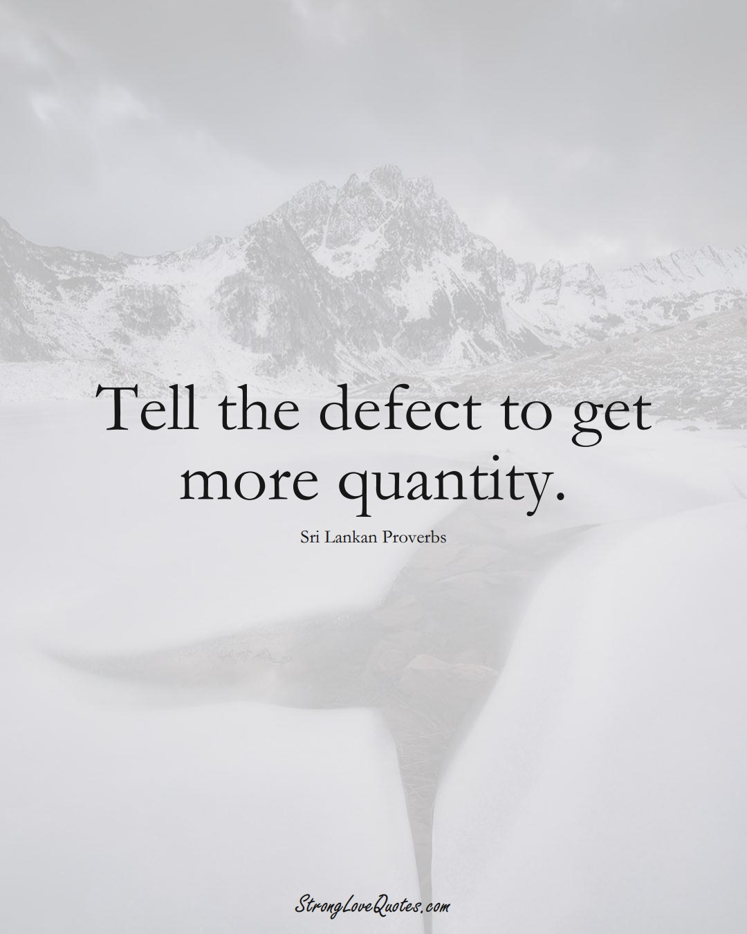 Tell the defect to get more quantity. (Sri Lankan Sayings);  #AsianSayings