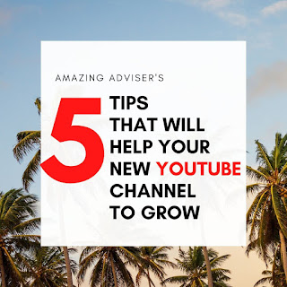 5 tips to grow your new youtube channel