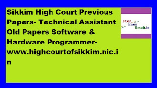 Sikkim High Court Previous Papers- Technical Assistant Old Papers Software & Hardware Programmer-www.highcourtofsikkim.nic.in