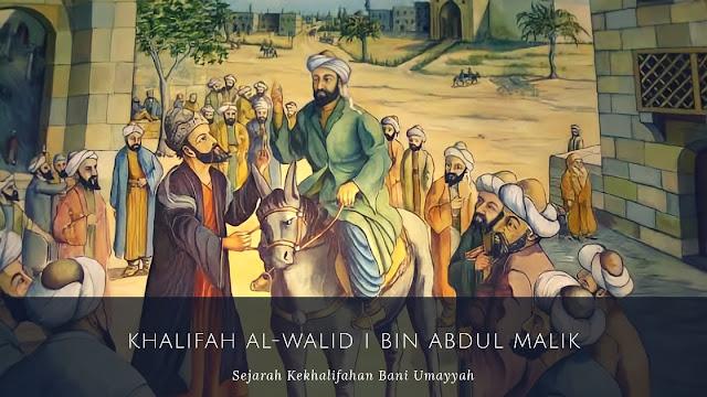 Khalifah Al-Walid I bin Abdul Malik (86-96 H/705-715 M)