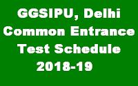 Guru Gobind Singh Indraprastha University, Delhi Common Entrance Test (CET) Schedule 2018-19