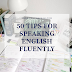 50 TIPS FOR SPEAKING ENGLISH FLUENTLY
