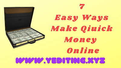 7 Easy Ways To Make Quick Money Online