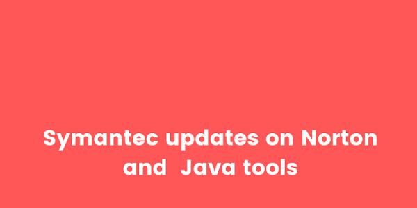 Symantec updates on Norton and  Java tools