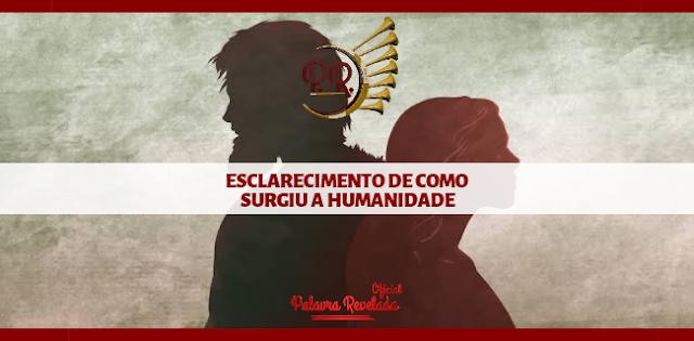 ESCLARECIMENTO DE COMO SURGIU A HUMANIDADE