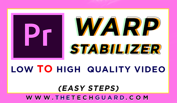 How to use Warp Stabilizer in Adobe Premiere Pro, Low to High Quality Video