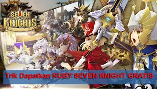 Trik Terbaru Cara Mendapatkan Ruby Seven Knight Gratis Update cover