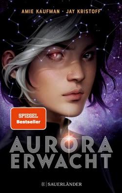 Bücherblog. Rezension. Buchcover. Aurora erwacht (Band 1) von Amie Kaufman & Jay Kristoff. Jugendbuch. Science Fiction. Fischer Sauerländer.