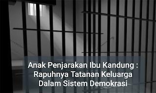 Anak Penjarakan Ibu Kandung : Rapuhnya Tatanan Keluarga Dalam Sistem Demokrasi