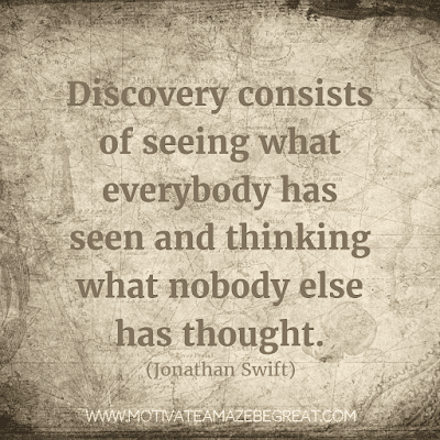 """Rare Success Quotes In Images To Inspire You: """"Discovery consists of seeing what everybody has seen and thinking what nobody else has thought."""" - Jonathan Swift"""