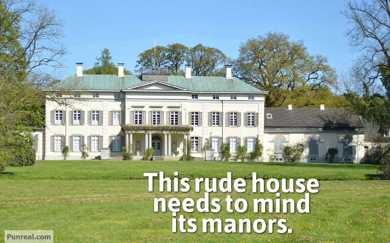 The rude house should mind its manors
