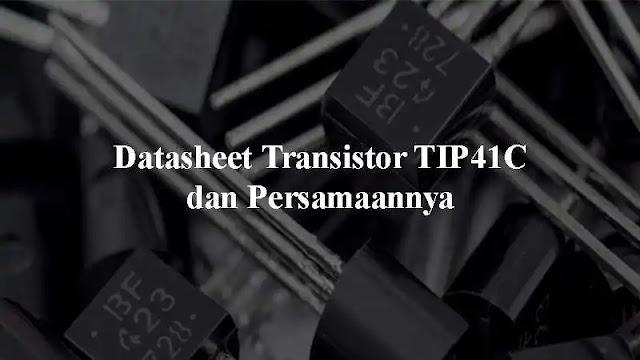 C yakni salah satu tipe Transistor yang kadang-kadang didapatkan pada rangkaian elektro Datasheet Transistor TIP41C dan Persamaannya
