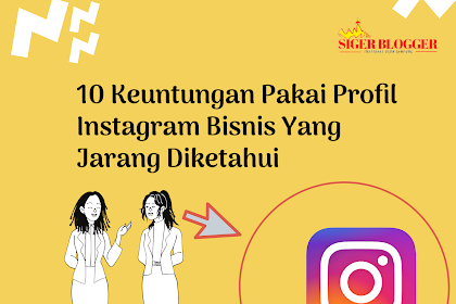 10 Keuntungan Pakai Profil Bisnis Instagram Yang Jarang Diketahui