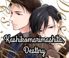 Kashikomarimashita, Destiny
