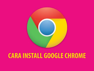 Cara Instal Google Chrome