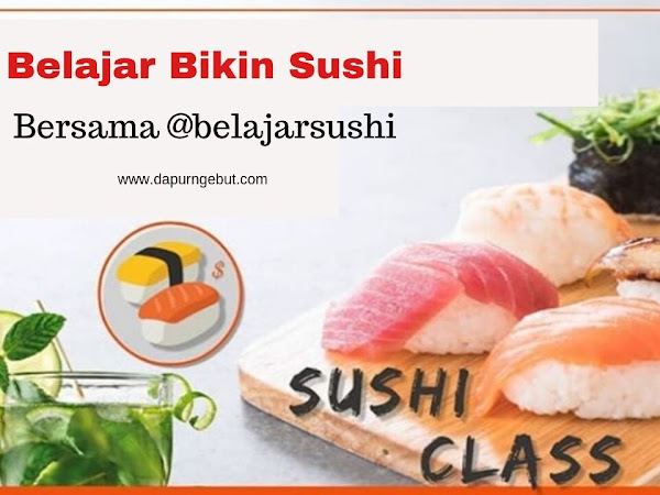 Belajar Bikin Sushi Bersama @belajarsushi