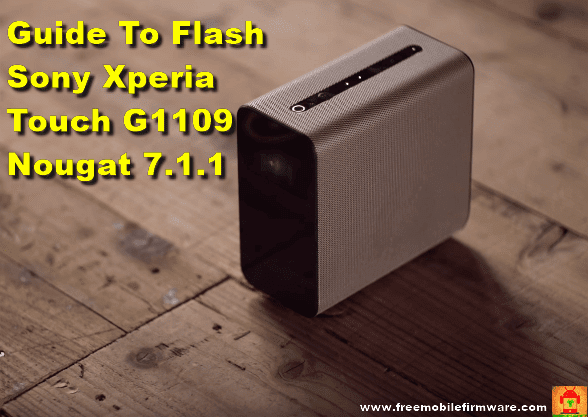 Guide To Flash Sony Xperia Touch G1109 Nougat 7.1.1 Via Sony Flashtool