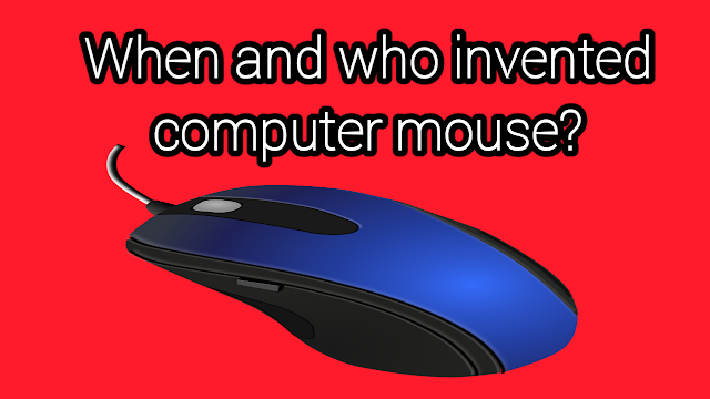 When and who invented the first computer mouse?
