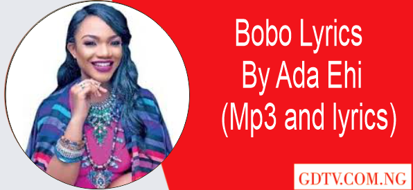 Ada Ehi - Bobo lyrics (Mp3)