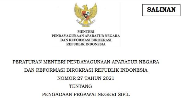 PERATURAN MENTERI PENDAYAGUNAAN APARATUR NEGARA DAN REFORMASI BIROKRASI REPUBLIK INDONESIA NOMOR 27 TAHUN 2021  TENTANG PENGADAAN PEGAWAI NEGERI SIPIL