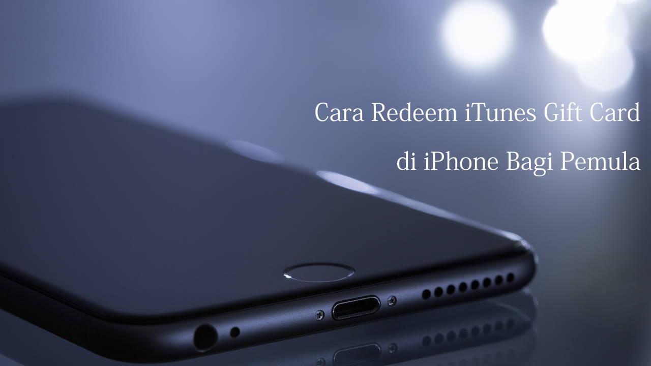 Cara Redeem iTunes Gift Card di iPhone Bagi Pemula