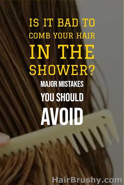 Avoid major mistakes in shower while combing hair