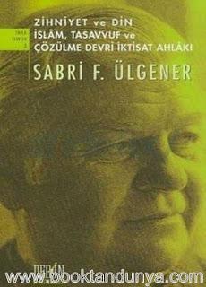 Sabri F. Ülgener - Zihniyet ve Din - İslam, Tasavvuf ve Çözülme Devri İktisat Ahlakı