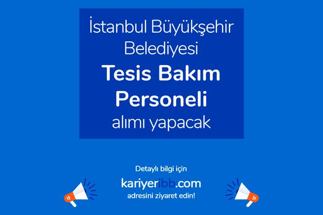 İstanbul Büyükşehir Belediyesi tesis bakım personeli alımı yapacak. Detaylar kariyeribb.com'da!