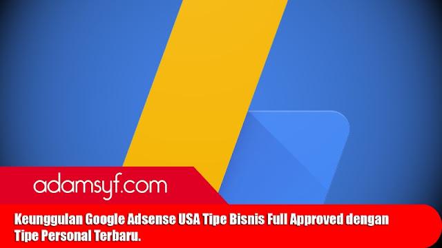 Keunggulan Google Adsense USA Tipe Bisnis Full Approved dengan Tipe Personal Terbaru