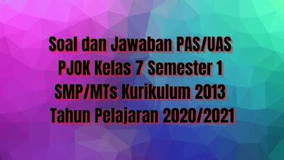 Soal dan Jawaban PAS/UAS PJOK Kelas 7 Semester 1 SMP/MTs Kurikulum 2013 TP 2020/2021