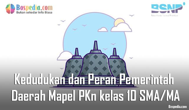 Materi Kedudukan dan Peran Pemerintah Daerah Mapel PKn kelas 10 SMA/MA