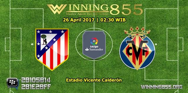 Prediksi Skor Atletico Madrid vs Villarreal 26 April 2017