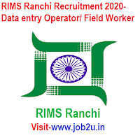 RIMS Ranchi Recruitment 2020- Data entry Operator/ Field Worker