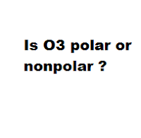 Is O3 polar or nonpolar ?