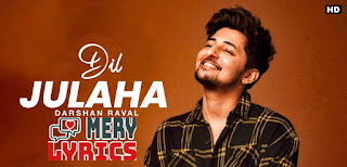 Dil Julaha Lyrics By Darshan Raval