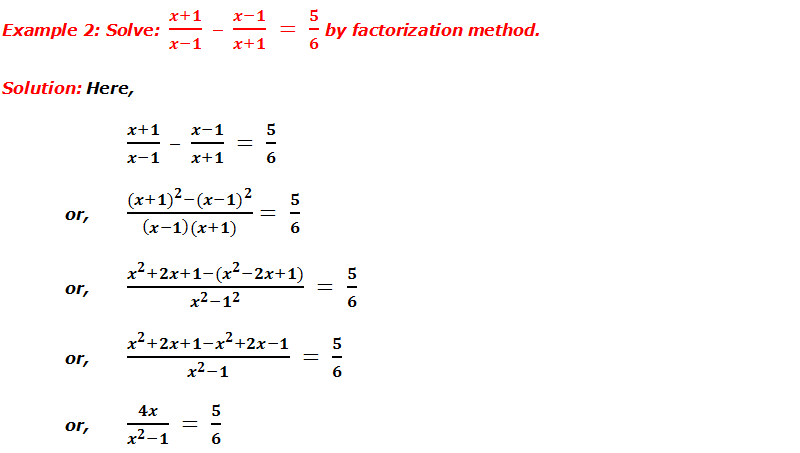 Example 2: Solve:   (x+1)/(x-1)  –  (x-1)/(x+1)  =  5/6 by factorization method.