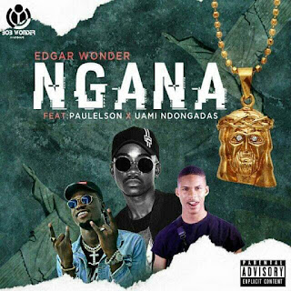 Edgar Wonder - Ngana (feat Paulelson & Uami Ndongadas) [Download]