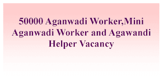 50000 Aganwadi Worker,Mini Aganwadi Worker and Agawandi Helper Vacancy
