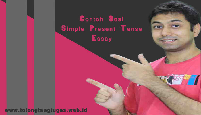 Soal Simple Present tense Essay