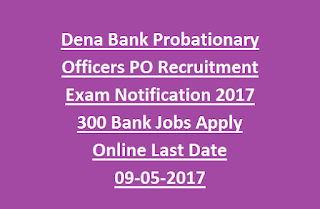 Dena Bank Probationary Officers PO Recruitment Exam Notification 2017 300 Bank Jobs Apply Online Last Date 09-05-2017