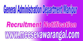 General Administration Department Manipur Recruitment Notification 2016 manipur.gov.in
