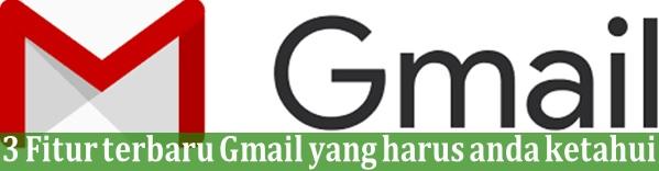 Email bisa dikatakan telah menjadi bagian penting dari kehidupan kita 3 Fitur Terbaru Gmail Yang Harus kamu Ketahui
